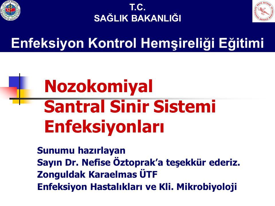 T.C. SAĞLIK BAKANLIĞI Enfeksiyon Kontrol Hemşireliği Eğitimi Nozokomiyal Santral Sinir Sistemi Enfeksiyonları Sunumu hazırlayan Sayın Dr. Nefise Öztop