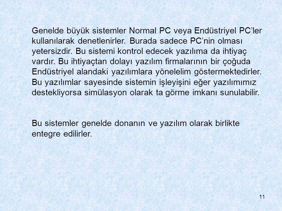 11 Genelde büyük sistemler Normal PC veya Endüstriyel PC'ler kullanılarak denetlenirler. Burada sadece PC'nin olması yetersizdir. Bu sistemi kontrol e