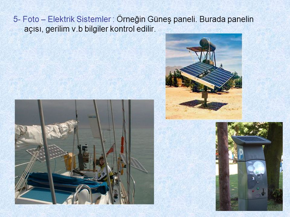 7 5- Foto – Elektrik Sistemler : Örneğin Güneş paneli. Burada panelin açısı, gerilim v.b bilgiler kontrol edilir.