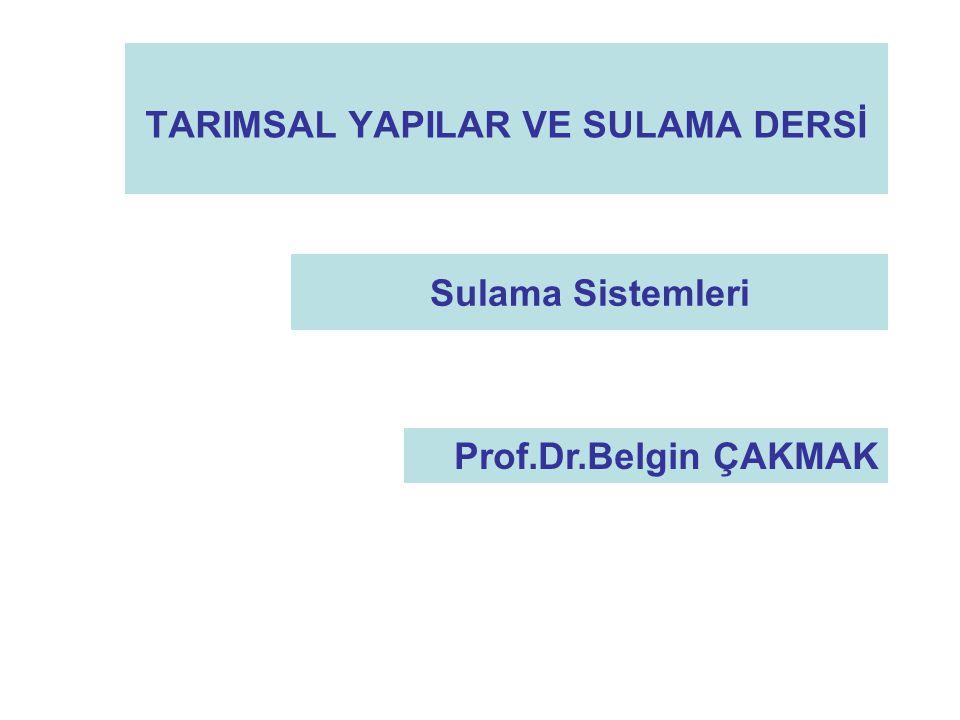 TARIMSAL YAPILAR VE SULAMA DERSİ Sulama Sistemleri Prof.Dr.Belgin ÇAKMAK