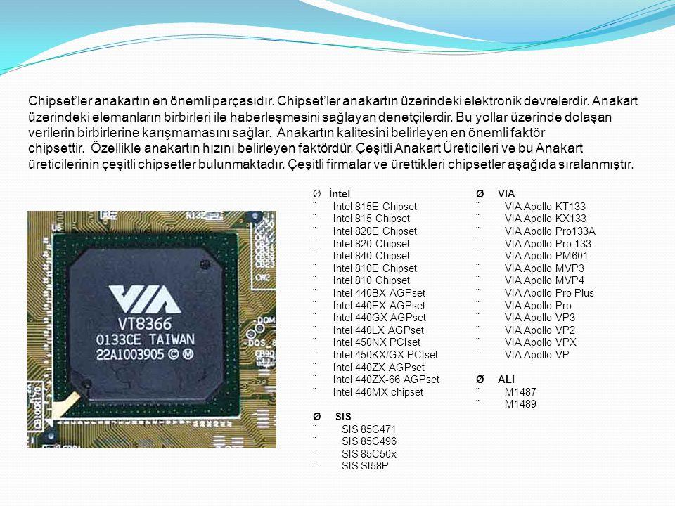 Chipset'ler anakartın en önemli parçasıdır. Chipset'ler anakartın üzerindeki elektronik devrelerdir. Anakart üzerindeki elemanların birbirleri ile hab