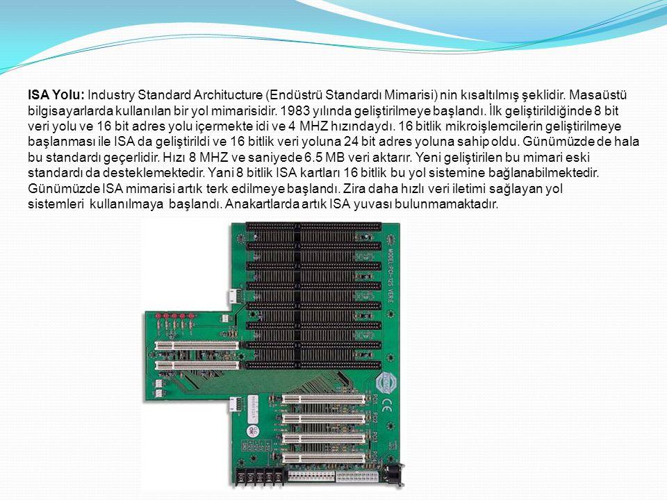 ISA Yolu: Industry Standard Architucture (Endüstrü Standardı Mimarisi) nin kısaltılmış şeklidir. Masaüstü bilgisayarlarda kullanılan bir yol mimarisid