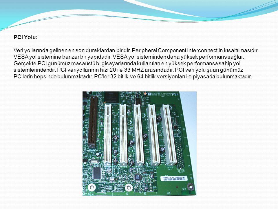 PCI Yolu: Veri yollarında gelinen en son duraklardan biridir. Peripheral Component Interconnect'in kısaltılmasıdır. VESA yol sistemine benzer bir yapı