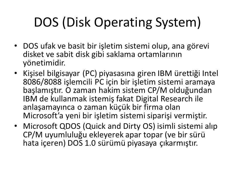 DOS (Disk Operating System) DOS ufak ve basit bir işletim sistemi olup, ana görevi disket ve sabit disk gibi saklama ortamlarının yönetimidir. Kişisel