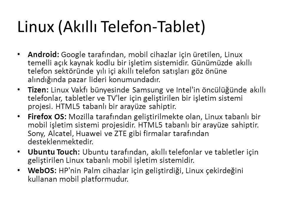 Linux (Akıllı Telefon-Tablet) Android: Google tarafından, mobil cihazlar için üretilen, Linux temelli açık kaynak kodlu bir işletim sistemidir. Günümü