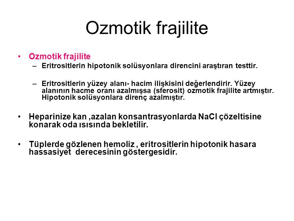 Ozmotik frajilite –Eritrositlerin hipotonik solüsyonlara direncini araştıran testtir.