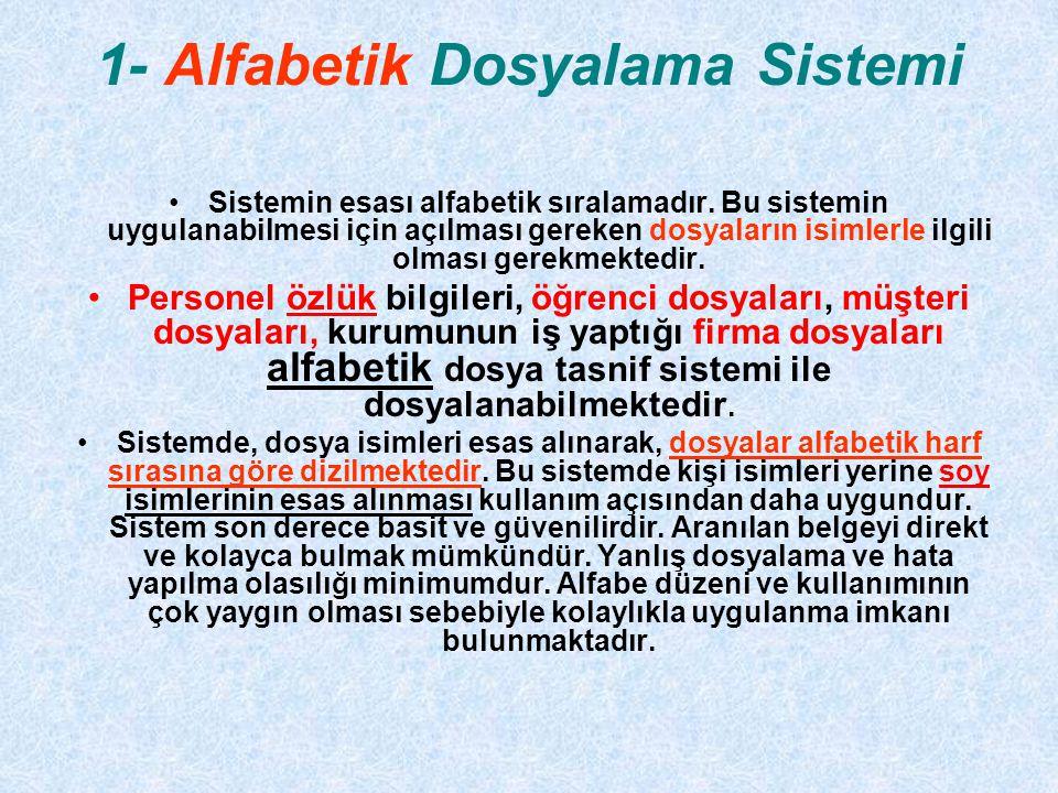 1- Alfabetik Dosyalama Sistemi Sistemin esası alfabetik sıralamadır. Bu sistemin uygulanabilmesi için açılması gereken dosyaların isimlerle ilgili olm