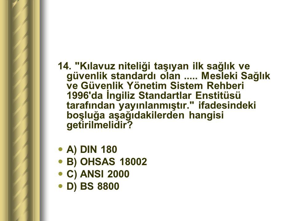 14. Kılavuz niteliği taşıyan ilk sağlık ve güvenlik standardı olan.....