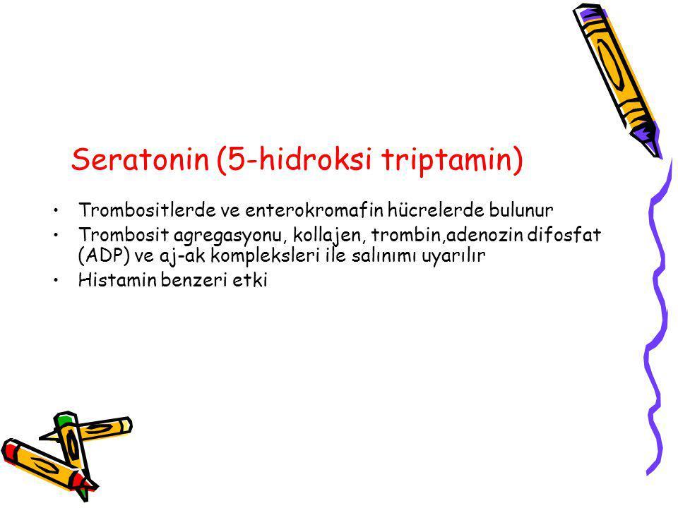 Seratonin (5-hidroksi triptamin) Trombositlerde ve enterokromafin hücrelerde bulunur Trombosit agregasyonu, kollajen, trombin,adenozin difosfat (ADP) ve aj-ak kompleksleri ile salınımı uyarılır Histamin benzeri etki