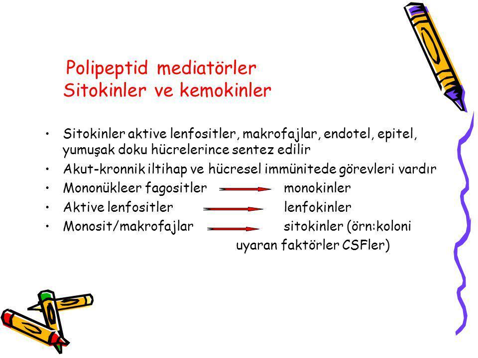 Polipeptid mediatörler Sitokinler ve kemokinler Sitokinler aktive lenfositler, makrofajlar, endotel, epitel, yumuşak doku hücrelerince sentez edilir Akut-kronnik iltihap ve hücresel immünitede görevleri vardır Mononükleer fagositlermonokinler Aktive lenfositlerlenfokinler Monosit/makrofajlarsitokinler (örn:koloni uyaran faktörler CSFler)