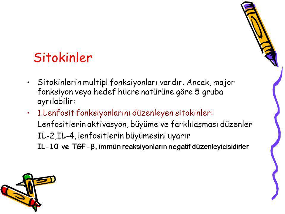 Sitokinler Sitokinlerin multipl fonksiyonları vardır. Ancak, major fonksiyon veya hedef hücre natürüne göre 5 gruba ayrılabilir: 1.Lenfosit fonksiyonl