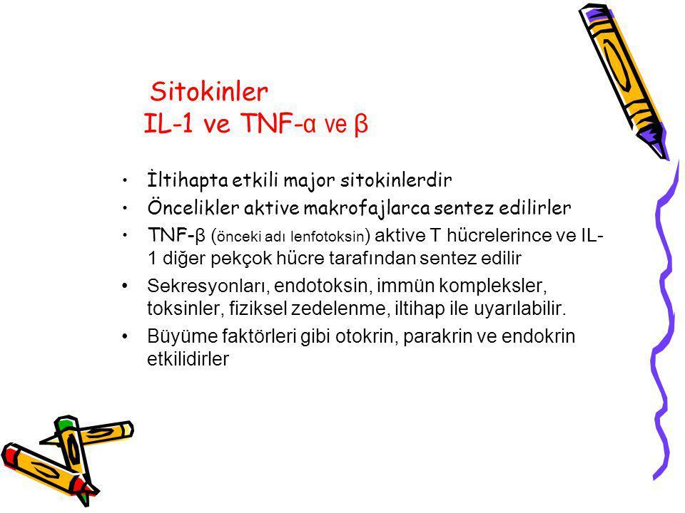 Sitokinler IL-1 ve TNF- α ve β İltihapta etkili major sitokinlerdir Öncelikler aktive makrofajlarca sentez edilirler TNF- β ( önceki adı lenfotoksin ) aktive T hücrelerince ve IL- 1 diğer pekçok hücre tarafından sentez edilir Sekresyonları, endotoksin, immün kompleksler, toksinler, fiziksel zedelenme, iltihap ile uyarılabilir.