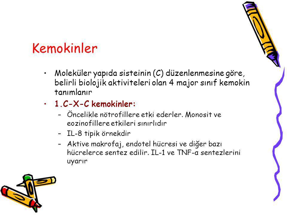 Kemokinler Moleküler yapıda sisteinin (C) düzenlenmesine göre, belirli biolojik aktiviteleri olan 4 major sınıf kemokin tanımlanır 1.C-X-C kemokinler: –Öncelikle nötrofillere etki ederler.