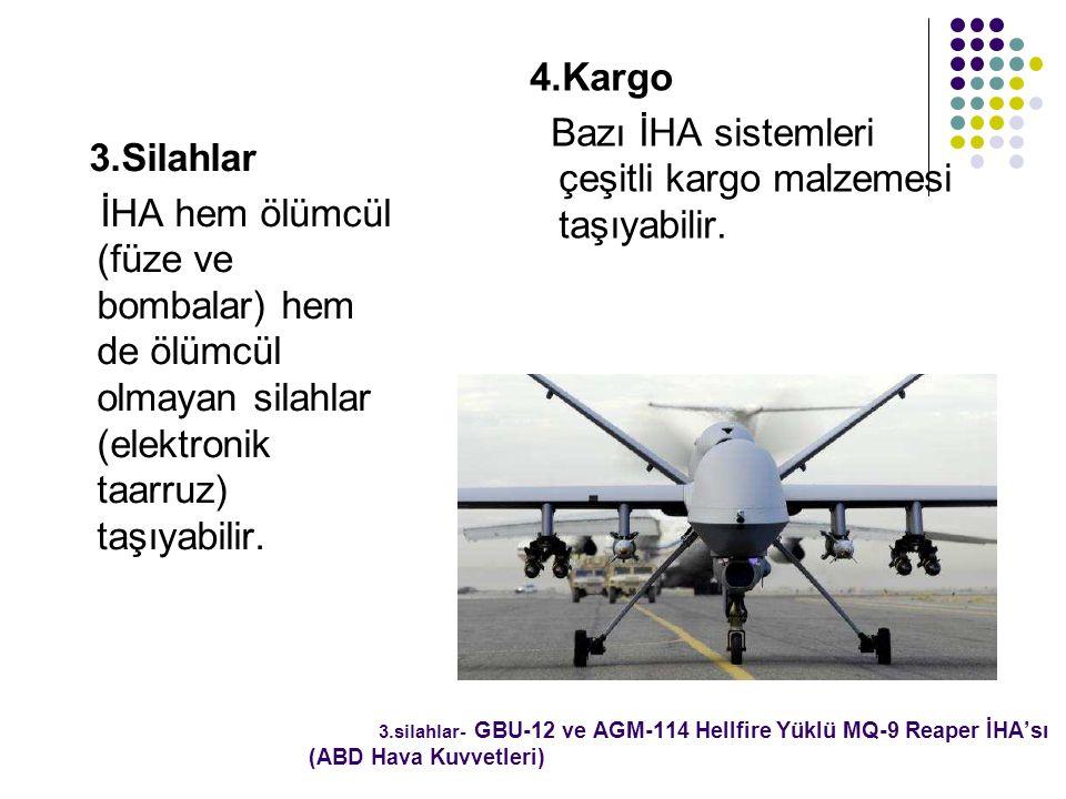 3.Silahlar İHA hem ölümcül (füze ve bombalar) hem de ölümcül olmayan silahlar (elektronik taarruz) taşıyabilir.