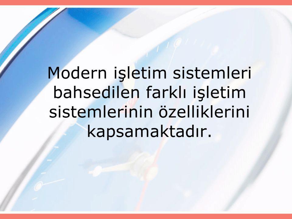 Modern işletim sistemleri bahsedilen farklı işletim sistemlerinin özelliklerini kapsamaktadır.
