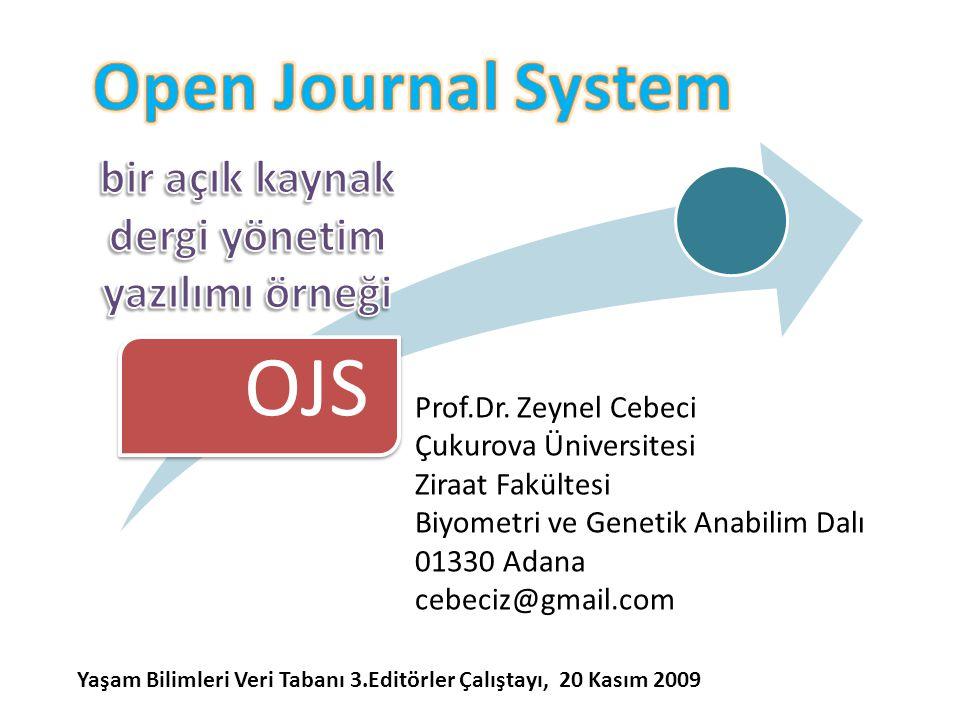 OJS Yaşam Bilimleri Veri Tabanı 3.Editörler Çalıştayı, 20 Kasım 2009 Prof.Dr. Zeynel Cebeci Çukurova Üniversitesi Ziraat Fakültesi Biyometri ve Geneti