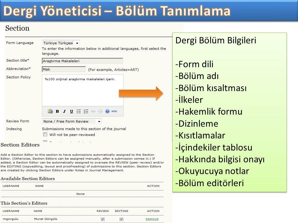 Dergi Bölüm Bilgileri -Form dili -Bölüm adı -Bölüm kısaltması -İlkeler -Hakemlik formu -Dizinleme -Kısıtlamalar -İçindekiler tablosu -Hakkında bilgisi