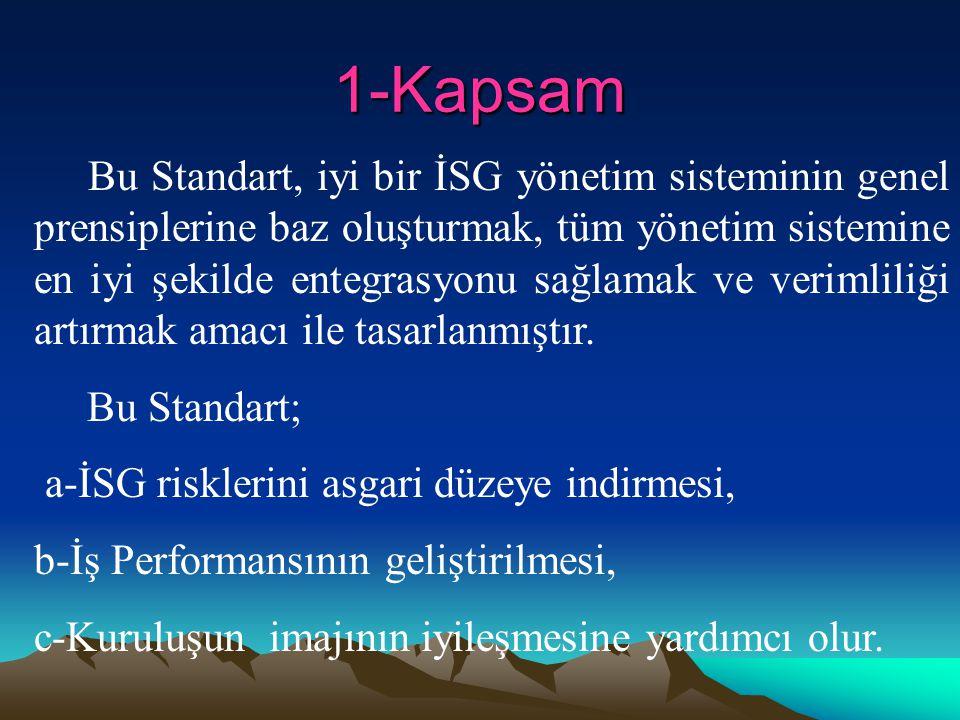 1-Kapsam Bu Standart, iyi bir İSG yönetim sisteminin genel prensiplerine baz oluşturmak, tüm yönetim sistemine en iyi şekilde entegrasyonu sağlamak ve
