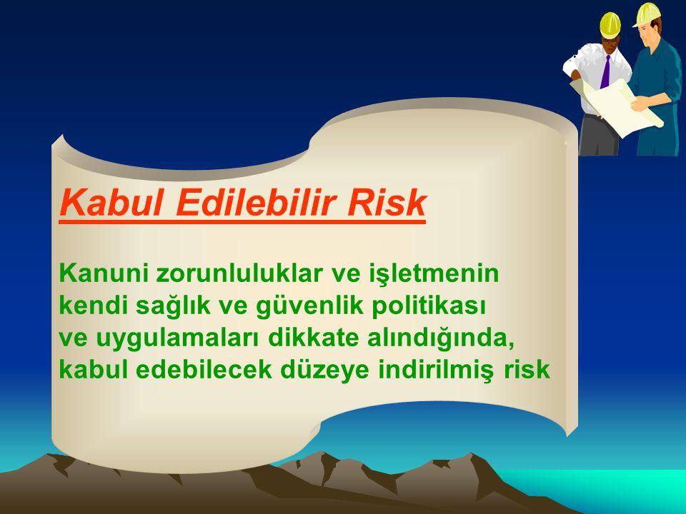 Kabul Edilebilir Risk Kanuni zorunluluklar ve işletmenin kendi sağlık ve güvenlik politikası ve uygulamaları dikkate alındığında, kabul edebilecek düz