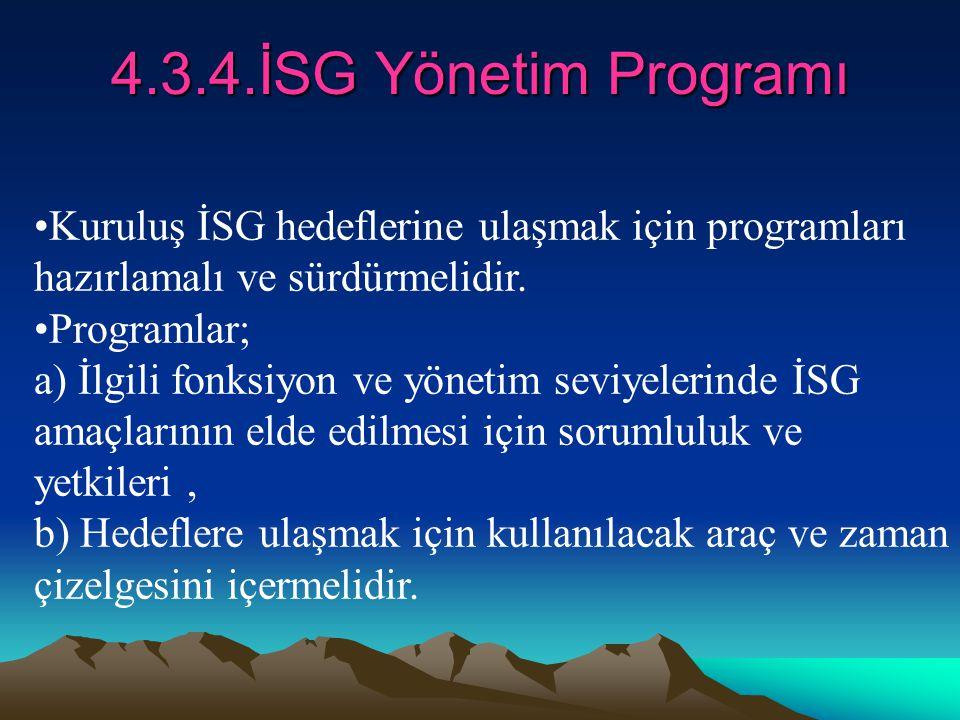 4.3.4.İSG Yönetim Programı Kuruluş İSG hedeflerine ulaşmak için programları hazırlamalı ve sürdürmelidir. Programlar; a) İlgili fonksiyon ve yönetim s