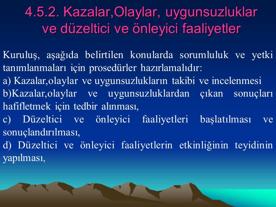 4.5.2. Kazalar,Olaylar, uygunsuzluklar ve düzeltici ve önleyici faaliyetler 4.5.2. Kazalar,Olaylar, uygunsuzluklar ve düzeltici ve önleyici faaliyetle