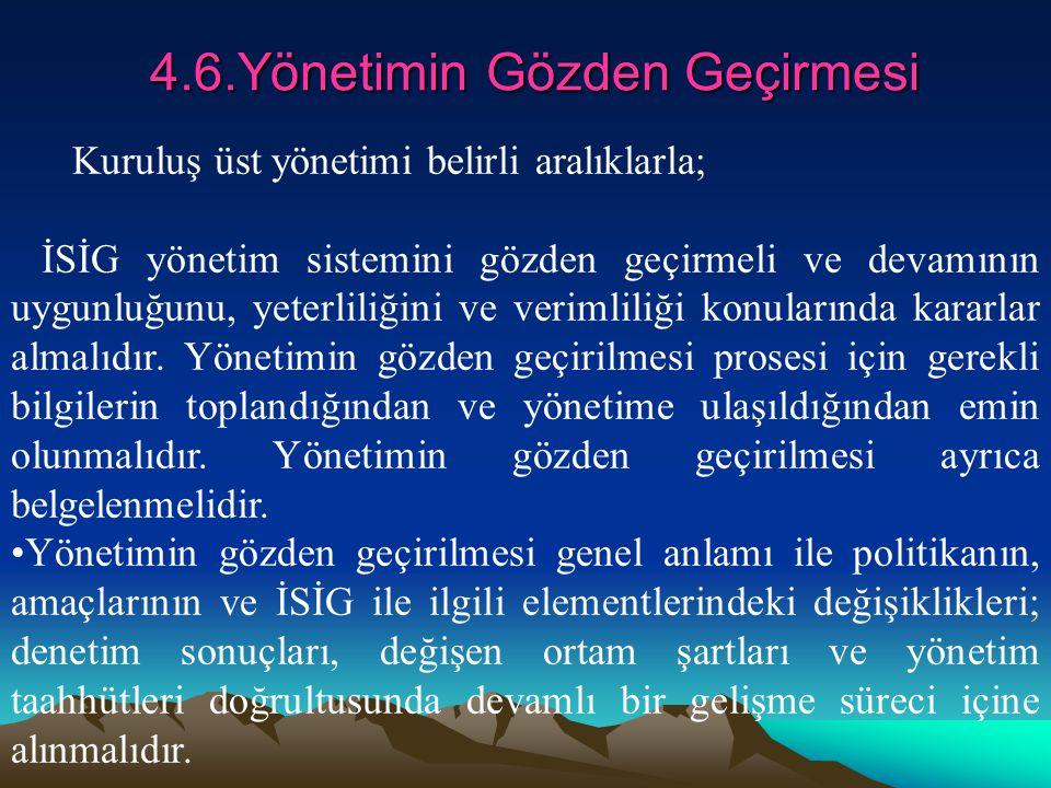 4.6.Yönetimin Gözden Geçirmesi Kuruluş üst yönetimi belirli aralıklarla; İSİG yönetim sistemini gözden geçirmeli ve devamının uygunluğunu, yeterliliği