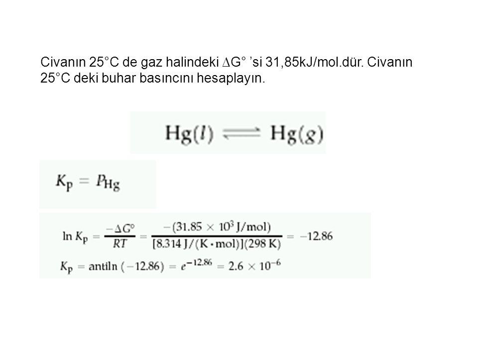 Civanın 25°C de gaz halindeki ∆G° 'si 31,85kJ/mol.dür. Civanın 25°C deki buhar basıncını hesaplayın.