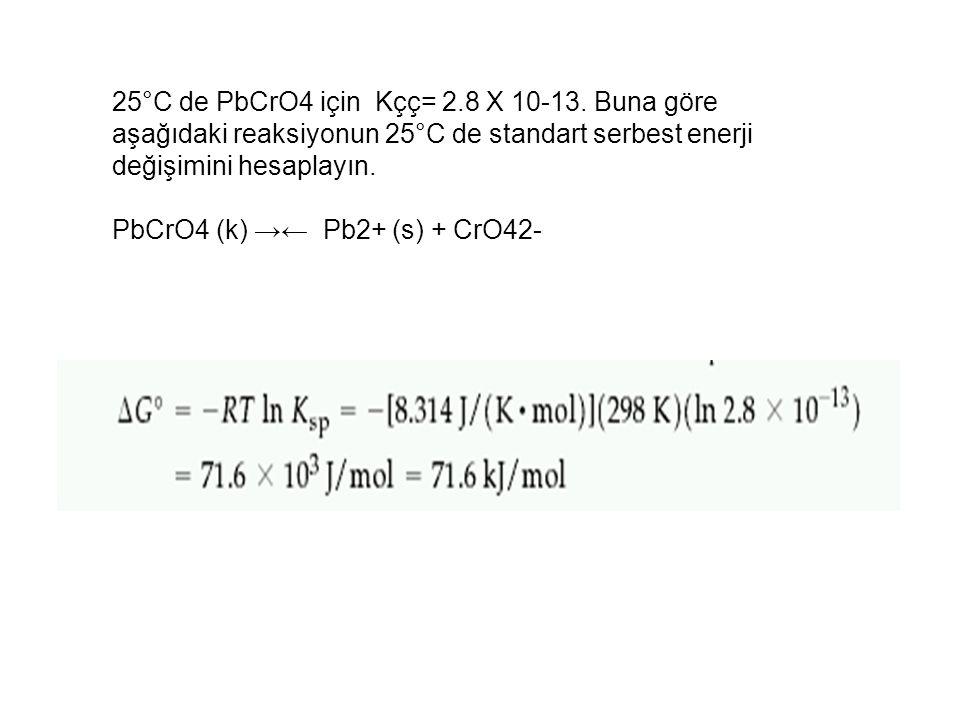 25°C de PbCrO4 için Kçç= 2.8 X 10-13. Buna göre aşağıdaki reaksiyonun 25°C de standart serbest enerji değişimini hesaplayın. PbCrO4 (k) →← Pb2+ (s) +
