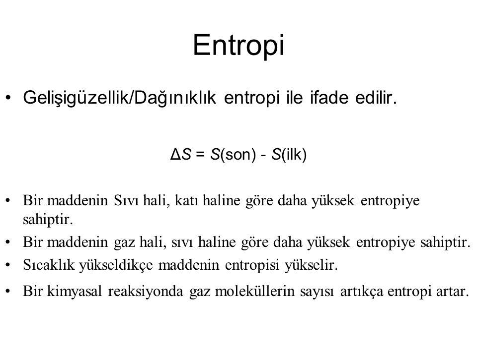 Entropi Gelişigüzellik/Dağınıklık entropi ile ifade edilir. ΔS = S(son) - S(ilk) Bir maddenin Sıvı hali, katı haline göre daha yüksek entropiye sahipt