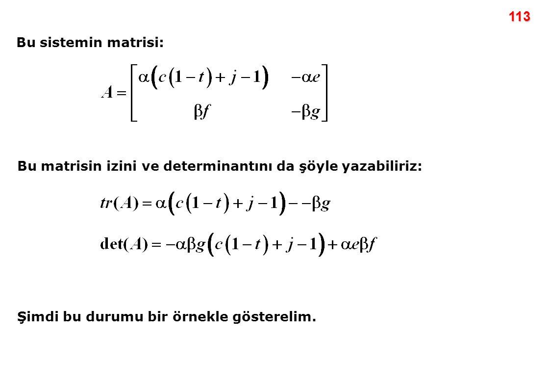 113 Bu sistemin matrisi: Bu matrisin izini ve determinantını da şöyle yazabiliriz: Şimdi bu durumu bir örnekle gösterelim.