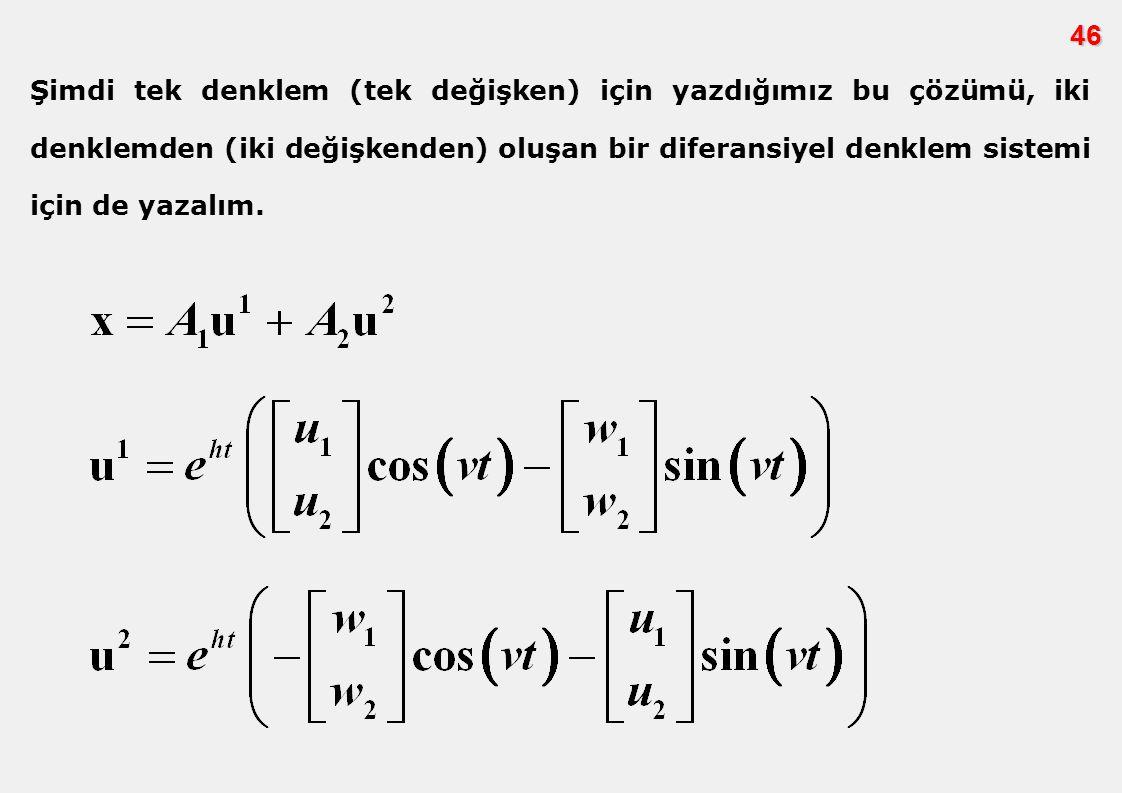 46 Şimdi tek denklem (tek değişken) için yazdığımız bu çözümü, iki denklemden (iki değişkenden) oluşan bir diferansiyel denklem sistemi için de yazalı