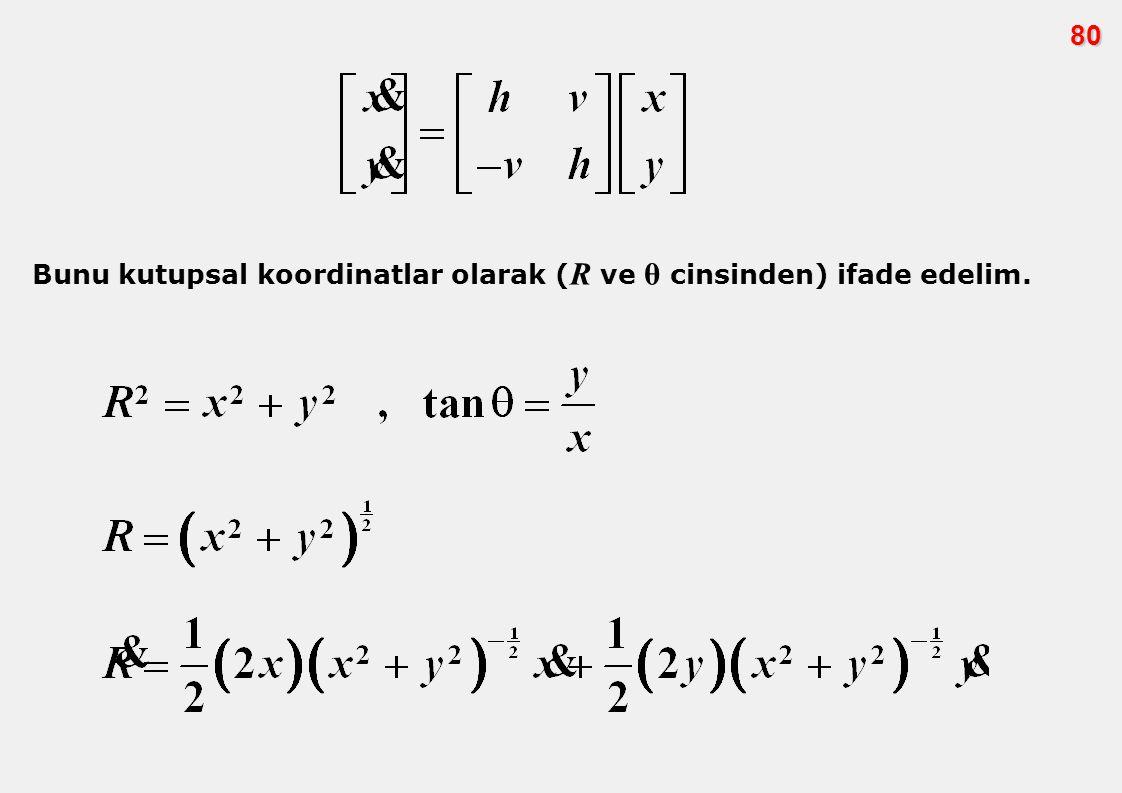 80 Bunu kutupsal koordinatlar olarak ( R ve θ cinsinden) ifade edelim.