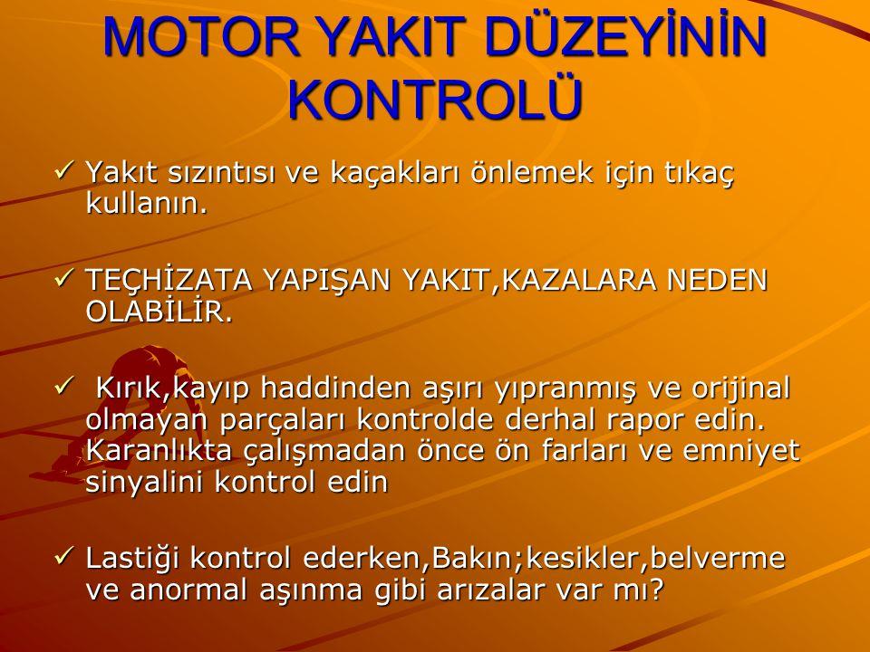 MOTOR YAKIT DÜZEYİNİN KONTROLÜ Yakıt sızıntısı ve kaçakları önlemek için tıkaç kullanın. Yakıt sızıntısı ve kaçakları önlemek için tıkaç kullanın. TEÇ