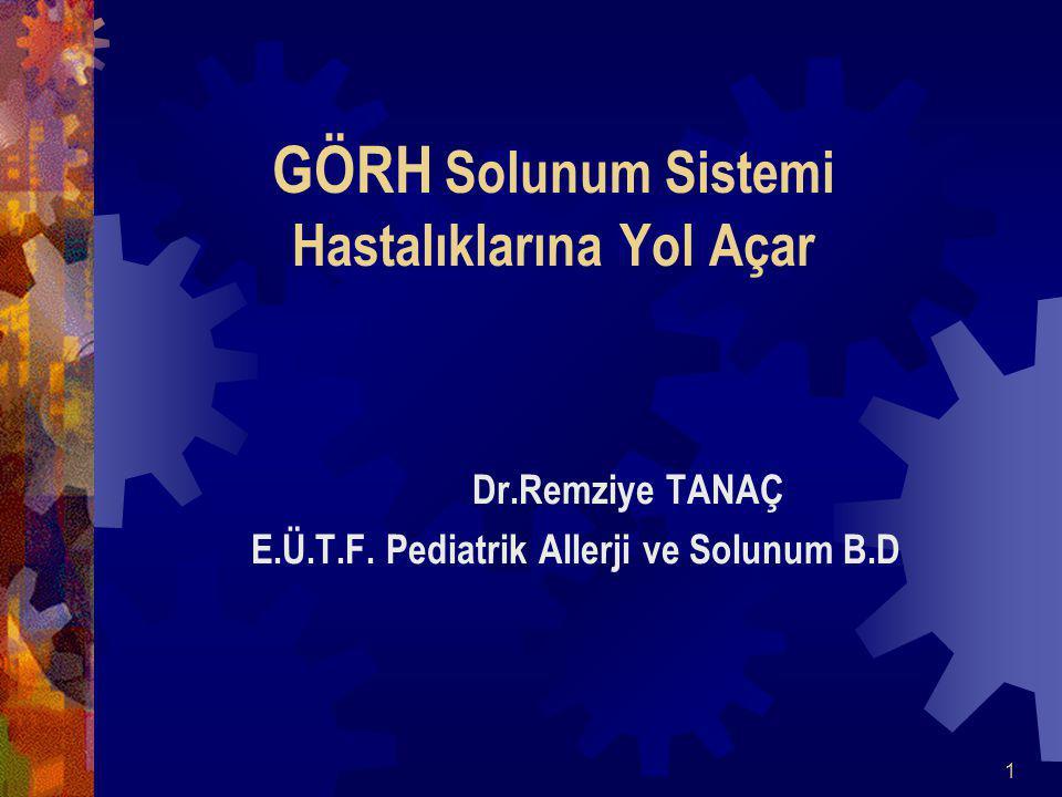 1 GÖRH Solunum Sistemi Hastalıklarına Yol Açar Dr.Remziye TANAÇ E.Ü.T.F.