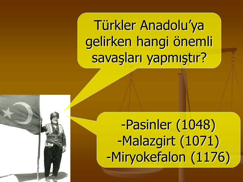 Türkler Anadolu'ya gelirken hangi önemli savaşları yapmıştır? -Pasinler (1048) -Malazgirt (1071) -Miryokefalon (1176)