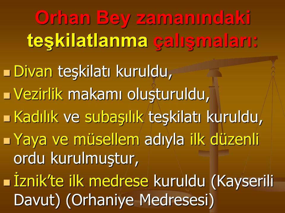 Orhan Bey zamanındaki teşkilatlanma çalışmaları: Divan teşkilatı kuruldu, Divan teşkilatı kuruldu, Vezirlik makamı oluşturuldu, Vezirlik makamı oluştu