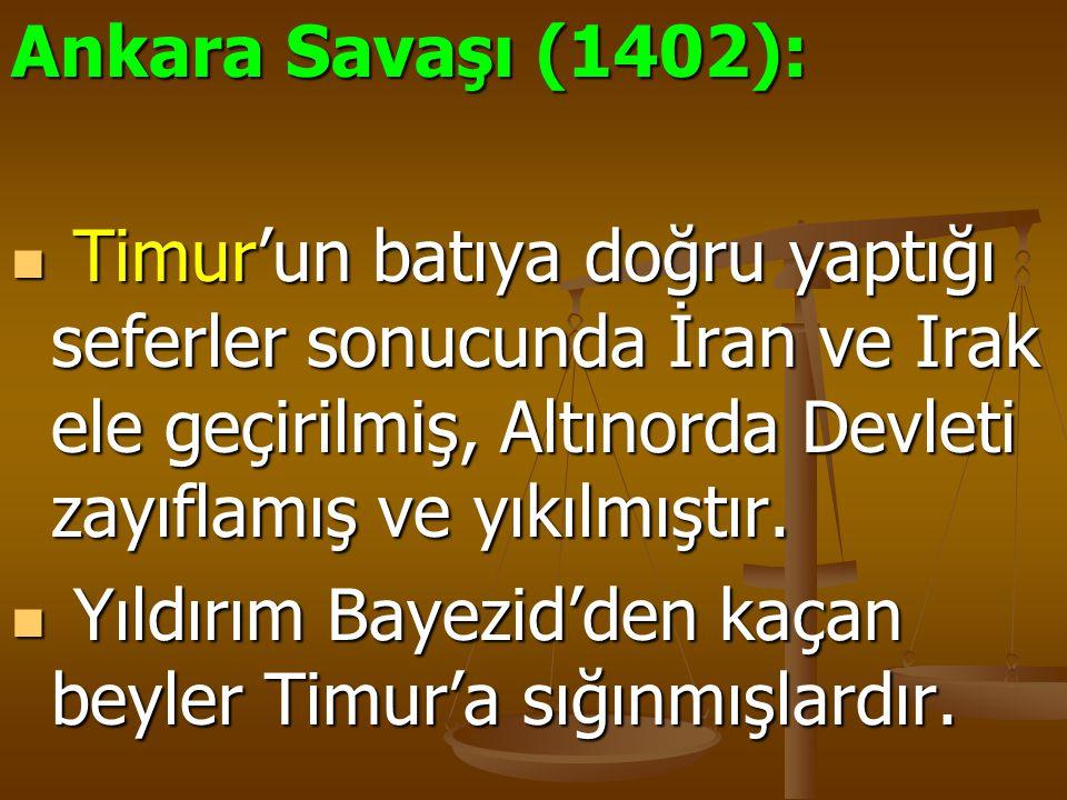 Ankara Savaşı (1402): Timur'un batıya doğru yaptığı seferler sonucunda İran ve Irak ele geçirilmiş, Altınorda Devleti zayıflamış ve yıkılmıştır. Timur