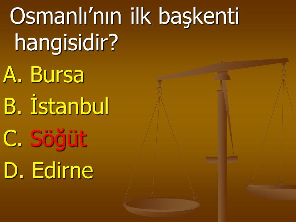 Osmanlı'nın ilk başkenti hangisidir? Osmanlı'nın ilk başkenti hangisidir? A. Bursa B. İstanbul C. Söğüt D. Edirne