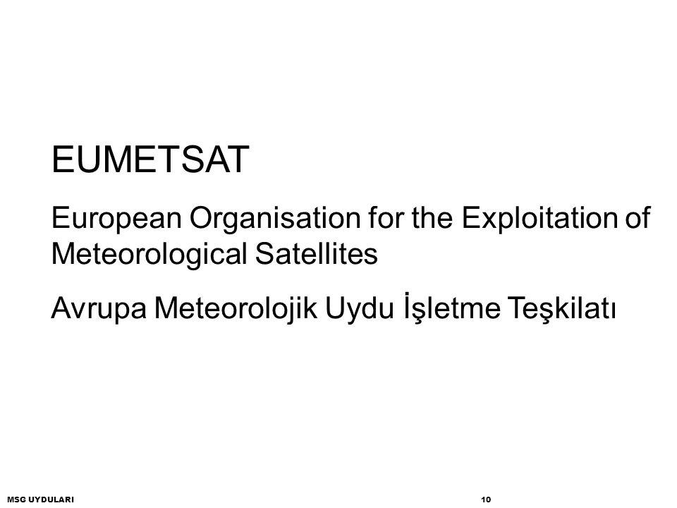 MSG UYDULARI 10 EUMETSAT European Organisation for the Exploitation of Meteorological Satellites Avrupa Meteorolojik Uydu İşletme Teşkilatı