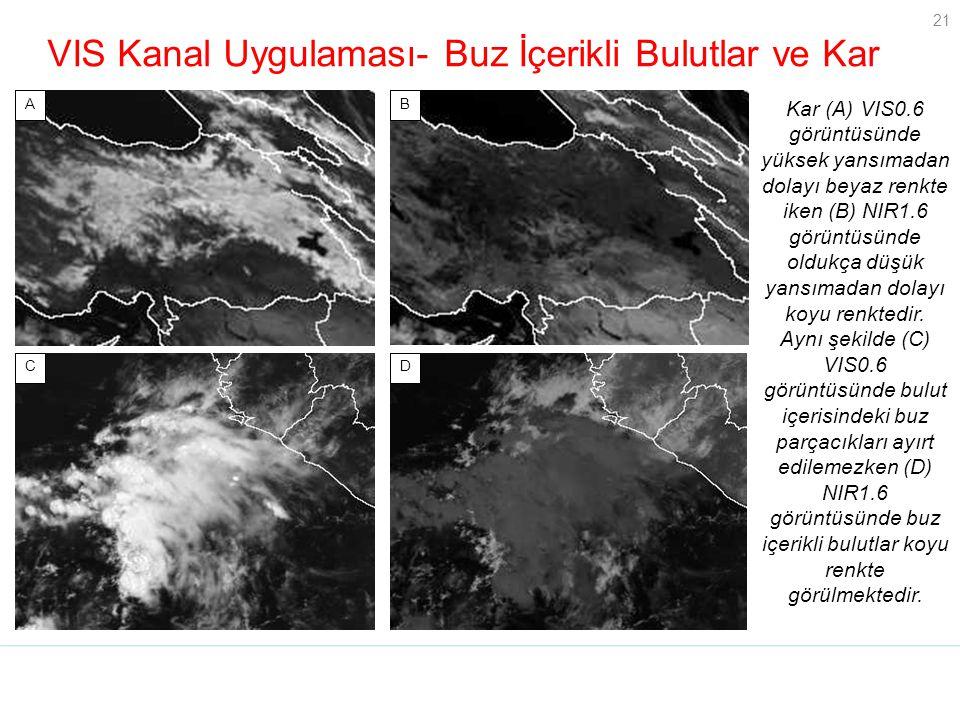 21 VIS Kanal Uygulaması- Buz İçerikli Bulutlar ve Kar Kar (A) VIS0.6 görüntüsünde yüksek yansımadan dolayı beyaz renkte iken (B) NIR1.6 görüntüsünde o