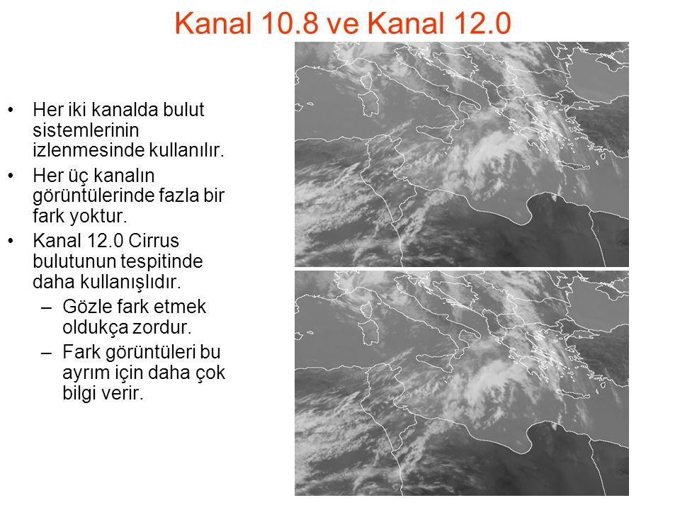 Kanal 10.8 ve Kanal 12.0 Her iki kanalda bulut sistemlerinin izlenmesinde kullanılır. Her üç kanalın görüntülerinde fazla bir fark yoktur. Kanal 12.0