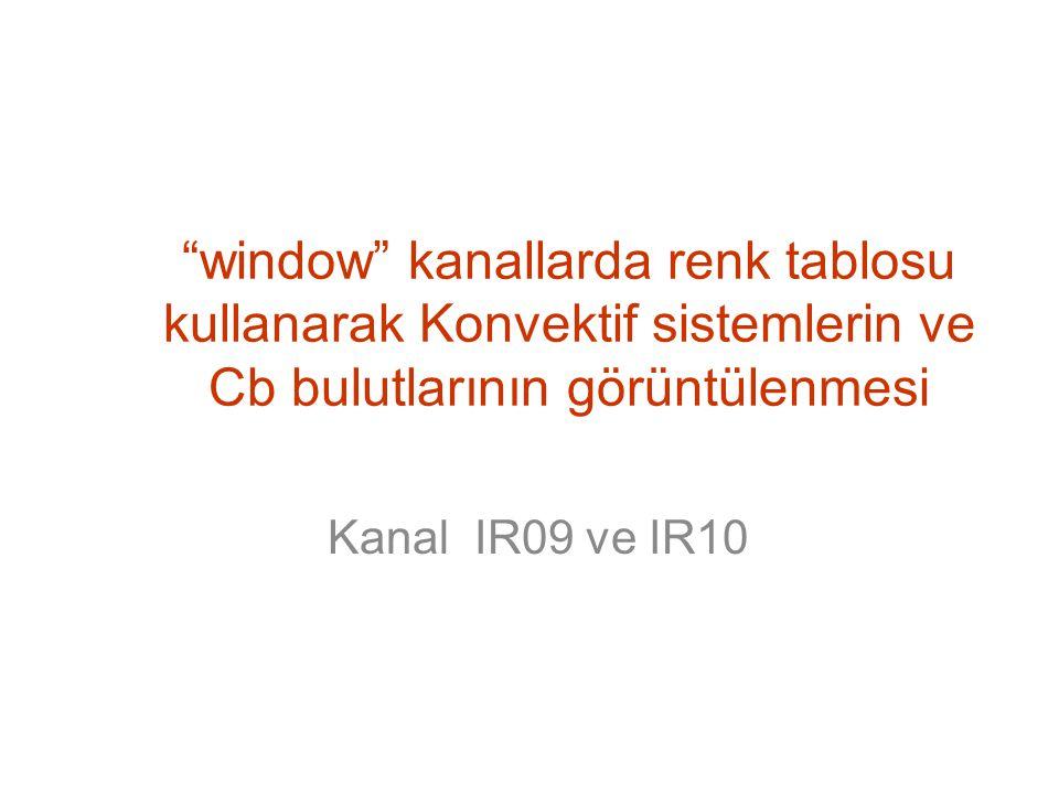 """""""window"""" kanallarda renk tablosu kullanarak Konvektif sistemlerin ve Cb bulutlarının görüntülenmesi Kanal IR09 ve IR10"""