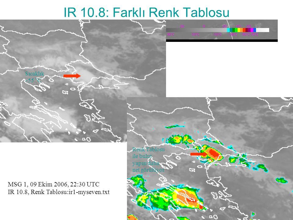 IR 10.8: Farklı Renk Tablosu Sıcaklık –55 °C Renk Tablosu ile bulut yapısı daha net görülüyor MSG 1, 09 Ekim 2006, 22:30 UTC IR 10.8, Renk Tablosu:ir1