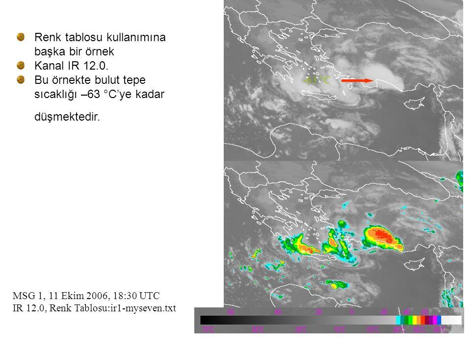 MSG 1, 11 Ekim 2006, 18:30 UTC IR 12.0, Renk Tablosu:ir1-myseven.txt -63 °C Renk tablosu kullanımına başka bir örnek Kanal IR 12.0. Bu örnekte bulut t