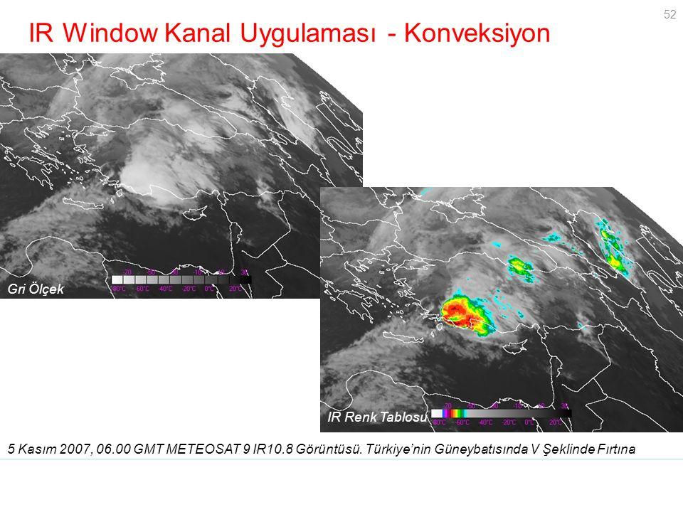 52 IR Window Kanal Uygulaması - Konveksiyon 5 Kasım 2007, 06.00 GMT METEOSAT 9 IR10.8 Görüntüsü. Türkiye'nin Güneybatısında V Şeklinde Fırtına Gri Ölç