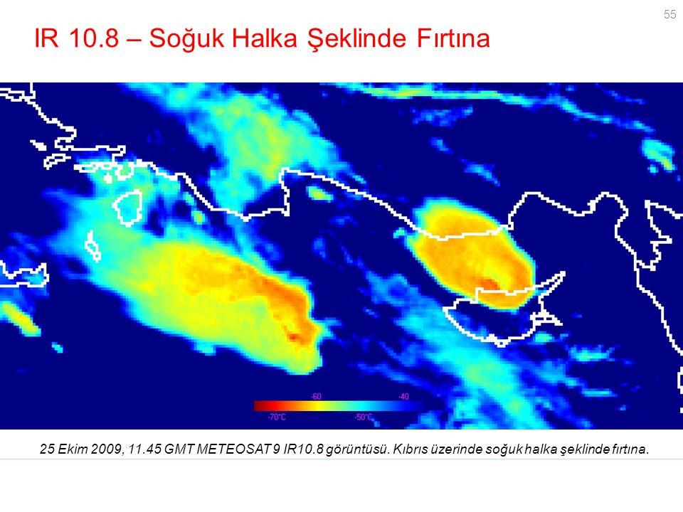 55 IR 10.8 – Soğuk Halka Şeklinde Fırtına 25 Ekim 2009, 11.45 GMT METEOSAT 9 IR10.8 görüntüsü. Kıbrıs üzerinde soğuk halka şeklinde fırtına. Grayscale
