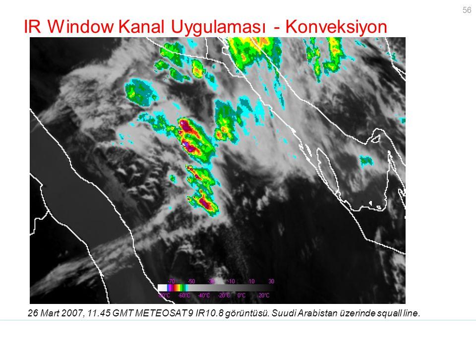 56 IR Window Kanal Uygulaması - Konveksiyon 26 Mart 2007, 11.45 GMT METEOSAT 9 IR10.8 görüntüsü. Suudi Arabistan üzerinde squall line. Grayscale IR LU