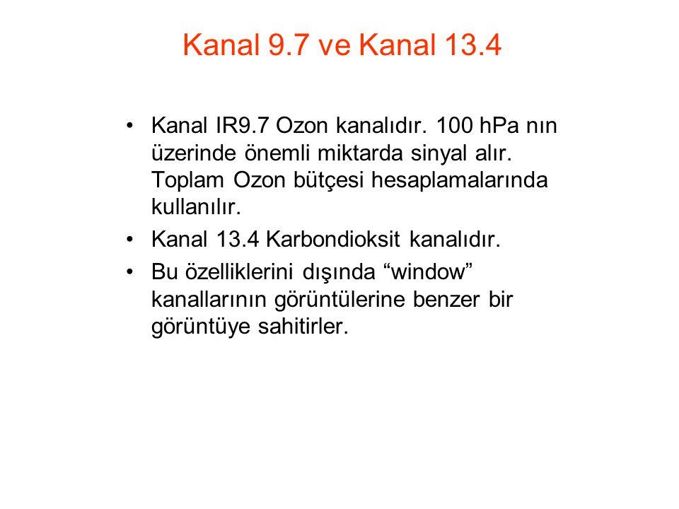 Kanal 9.7 ve Kanal 13.4 Kanal IR9.7 Ozon kanalıdır. 100 hPa nın üzerinde önemli miktarda sinyal alır. Toplam Ozon bütçesi hesaplamalarında kullanılır.