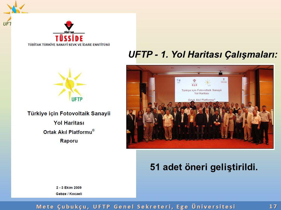 UFTP - 1. Yol Haritası Çalışmaları: 51 adet öneri geliştirildi. 17 Mete Çubukçu, UFTP Genel Sekreteri, Ege Üniversitesi