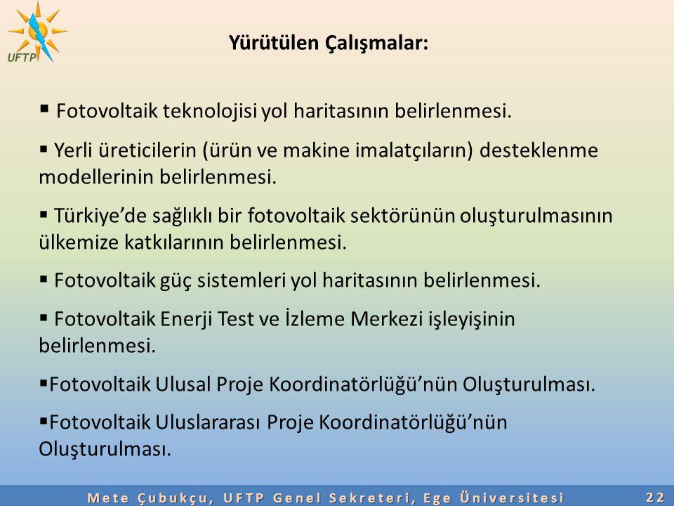 22 Mete Çubukçu, UFTP Genel Sekreteri, Ege Üniversitesi Yürütülen Çalışmalar:  Fotovoltaik teknolojisi yol haritasının belirlenmesi.  Yerli üreticil